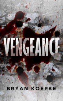 Vengeance (A Reece Culver Novel) - Bryan Koepke