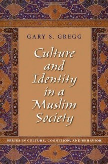 Culture and Identity in a Muslim Society (Series in Culture, Cognition, and Behavior) - Gary S. Gregg