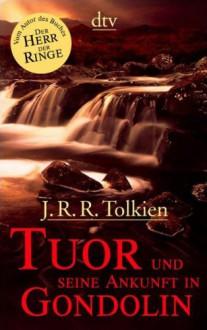 Tuor Und Seine Ankunft In Gondolin. Sonderausgabe - J.R.R. Tolkien