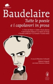 Tutte le poesie e i capolavori in prosa - Charles Baudelaire