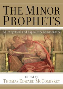 The Minor Prophets: An Exegetical and Expository Commentary - Thomas Edward McComiskey