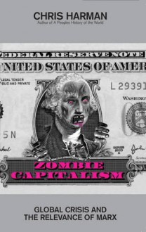 Zombie Capitalism: Global Crisis and the Relevance of Marx - Chris Harman