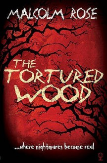 The Tortured Wood - Malcolm Rose