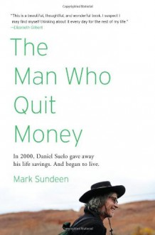 The Man Who Quit Money - Mark Sundeen