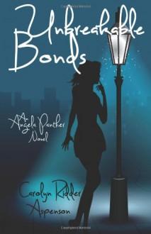 Unbreakable Bonds (An Angela Panther Novel) (Volume 2) - Carolyn Ridder Aspenson