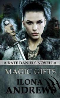 Magic Gifts (Kate Daniels, #5.4) - Ilona Andrews