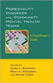 Personality Disorder and Community Mental Health Teams: A Practitioner's Guide - Mark Sampson, Remy McCubbin, Peter Tyrer