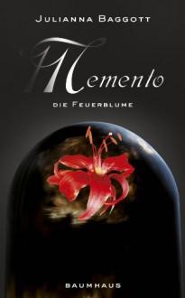 Memento - Die Feuerblume: Band 2 (German Edition) - Julianna Baggott, Ulrich Thiele