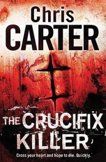 The Crucifix Killer (Robert Hunter Series #1) - Chris Carter