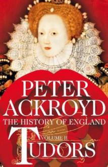 Tudors: Volume II: A History of England - Peter Ackroyd