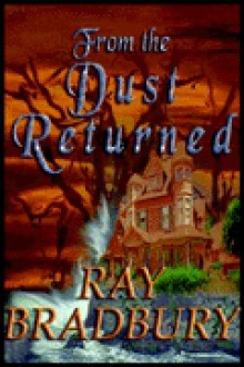 From the Dust Returned: A Family Remembrance - Michael Prichard, Ray Bradbury