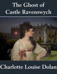 The Ghost of Castle Ravenswych - Charlotte Louise Dolan