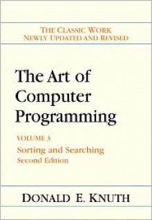 Art of Computer Programming, Volume 3: Sorting and Searching - Donald Ervin Knuth