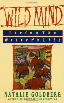 Wild Mind: Living the Writer's Life - Natalie Goldberg