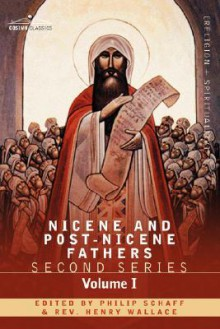 Nicene and Post-Nicene Fathers: Second Series Volume I - Eusebius: Church History, Life of Constantine the Great, Oration in Praise of Constantine - Philip Schaff