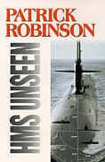 HMS Unseen - Patrick Robinson