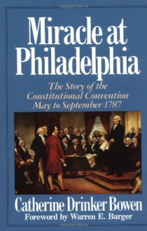 Miracle At Philadelphia - Catherine Drinker Bowen