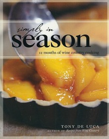 Simply in Season: 12 Months of Wine Country Cooking - Tony DeLuca