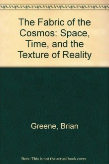The Fabric of the Cosmos: Space, Time, and the Texture of Reality (Library) - Brian Greene
