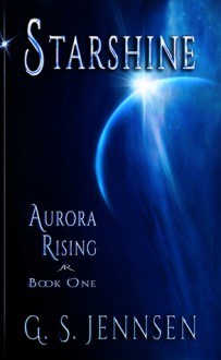 Starshine (Aurora Rising, #1) - G.S. Jennsen