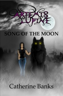 Song of The Moon (Artemis Lupine #1) - Catherine Banks