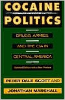 Cocaine Politics: Drugs, Armies, and the CIA in Central America - Peter Dale Scott