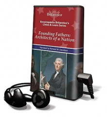 Founding Fathers: Architects of a Nation (Encyclopedia Britannica's Listen and Learn Series) - Richard M. Davidson
