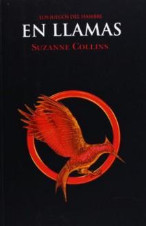 En llamas / Catching Fire (Hunger Games) - Pilar Ramírez Tello, Suzanne Collins