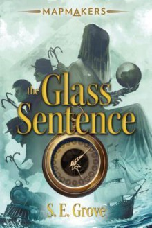 The Glass Sentence - S.E. Grove