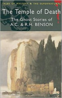 The Temple of Death: The Ghost Stories of A. C. & R. H. Benson (Tales of Mystery & the Supernatural) - Arthur Christopher Benson, Robert Hugh Benson