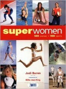 Superwomen: 100 Women-100 Sports - Jodi Buren, Billie Jean King, Donna Lopiano