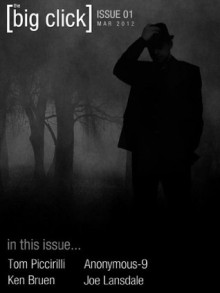 The Big Click: March 2012 (Issue 1) - Ken Bruen, Tom Piccirilli, Anonymous-9, Nick Mamatas, Jeremiah Tolbert, Seth Cadin