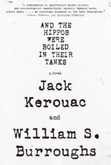 And the Hippos Were Boiled in Their Tanks - Jack Kerouac,William S. Burroughs