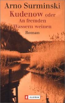 Kudenow oder An fremden Wassern weinen. - Arno Surminski