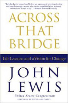 Across That Bridge: Life Lessons and a Vision for Change - John Robert Lewis