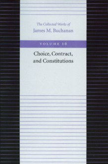 Choice, Contract, and Constitutions (Collected Works of James M Buchanan) - James M. Buchanan
