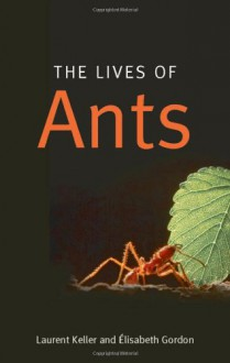The Lives of Ants - Elisabeth Gordon,Laurent Keller