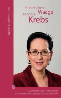 Sternzeichen: Waage Diagnose: Krebs - Nicola Nordenbruch