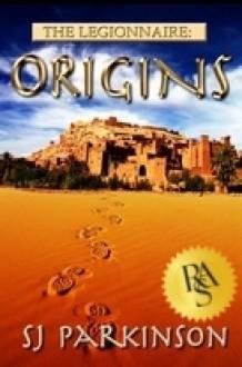 The Legionnaire: Origins - S.J. Parkinson