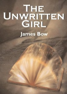 The Unwritten Girl - James Bow