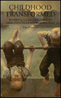 Childhood Transformed: Working-Class Children in Nineteenth-Century England - Eric Hopkins