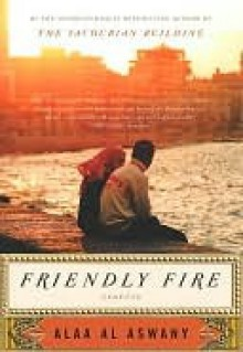 Friendly Fire - Alaa Al Aswany