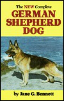 The New Complete German Shepherd Dog - Jane G. Bennett