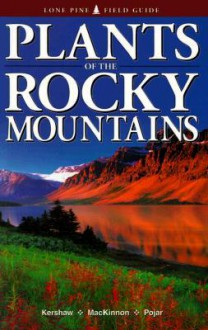 Plants of the Rocky Mountains - Linda Kershaw, Andy MacKinnon, Jim Pojar