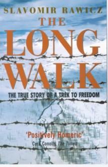 The Long Walk The True Story of a Trek to Freedom - Slavomir Rawicz