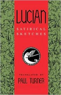Lucian: Satirical Sketches - Lucian of Samosata, Paul Turner