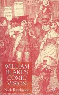 William Blake's Comic Vision - Nick Rawlinson