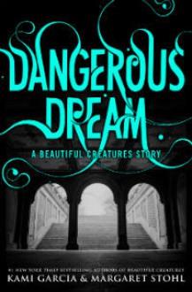 Dangerous Dream - Kami Garcia, Margaret Stohl