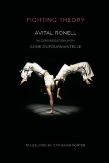 Fighting Theory - Avital Ronell, Anne Dufourmantelle