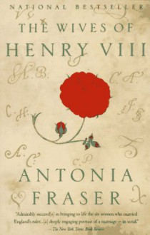 The Wives of Henry VIII - Antonia Fraser